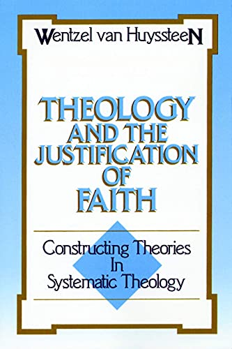 9780802803665: Theology and the Justification of Faith: Constructing Theories in Systematic Theology