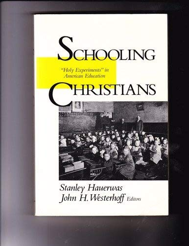 Schooling Christians: Holy Experiments in American Education (0802804047) by Hauerwas, Stanley