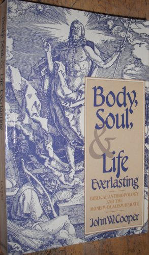 9780802804358: Body, Soul and Life Everlasting: Biblical Anthropology and the Monism-Dualism Debate