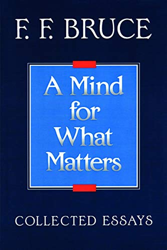 9780802804464: A Mind for What Matters: Collected Essays of F.F. Bruce