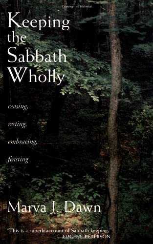 Keeping the Sabbath Wholly. Ceasing, Resting, Embracing, Feasting.: Dawn, Marva