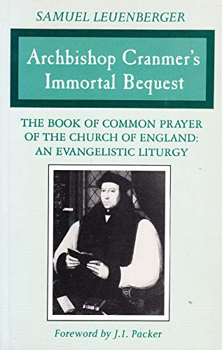 Archbishop Cranmer's Immortal Bequest: The Book of Common Prayer of the Church of England : An...