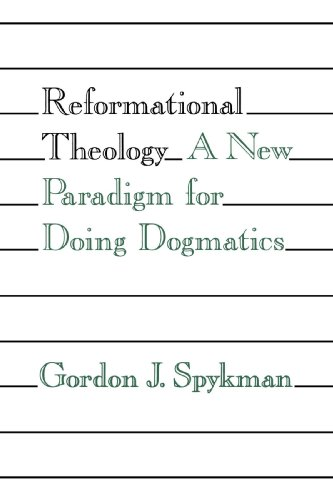 Reformational Theology: A New Paradigm for Doing Dogmatics: Spykman, Mr. Gordon J.