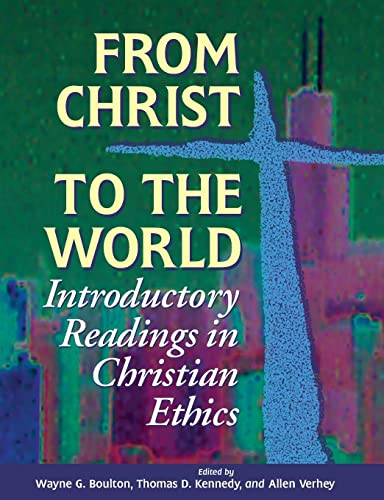 From Christ to the World: Introductory Readings in Christian Ethics (Paperback): Wayne G. Boulton