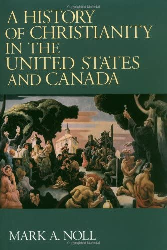 A History of Christianity in the United States and Canada (0802806511) by Mark A. Noll