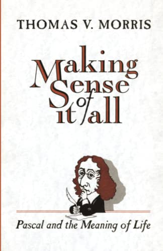 Making Sense of It All: Pascal and the Meaning of Life (080280652X) by Morris, Thomas V.