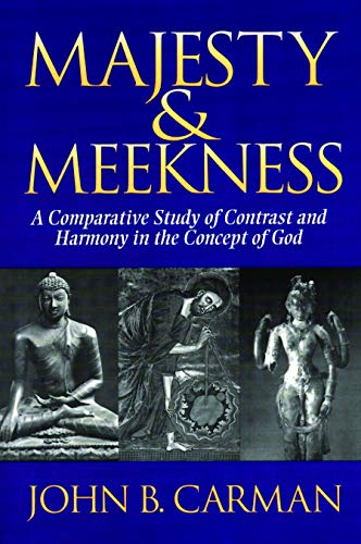 Majesty and Meekness : A Comparative Study of Contrast and Harmony in the Concept of God: Carman, ...