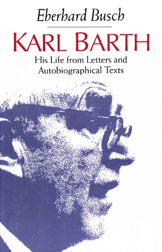 Karl Barth: His Life from Letters and Autobiographical Texts: Eberhard Busch
