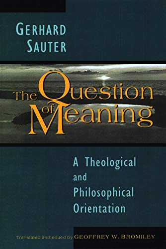 9780802807243: The Question of Meaning: A Theological and Philosophical Orientation