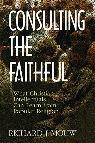 9780802807380: Consulting the Faithful: What Christian Intellectuals Can Learn from Popular Religion