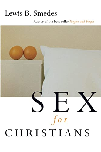 Sex for Christians: The Limits and Liberties of Sexual Living (0802807437) by Lewis B. Smedes