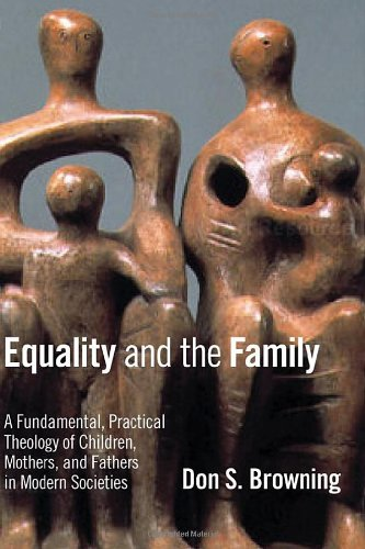 9780802807564: Equality and the Family: A Fundamental, Practical Theology of Children, Mothers, and Fathers in Modern Societies (Religion, Marriage, and Family)