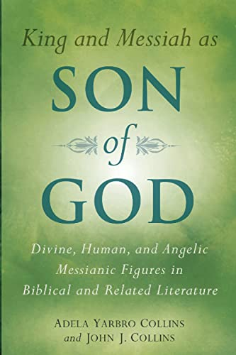 9780802807724: King and Messiah as Son of God: Divine, Human, and Angelic Messianic Figures in Biblical and Related Literature
