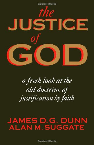 The Justice of God: A Fresh Look at the Old Doctrine of Justification by Faith (0802807976) by Alan M. Suggate; James D. G. Dunn