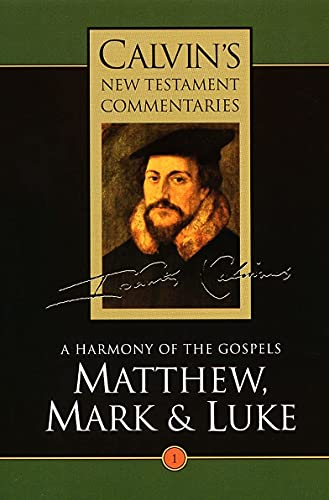 9780802808011: A Harmony of the Gospels: Matthew, Mark and Luke (Calvin's New Testament Commentaries Series, Volume 1)