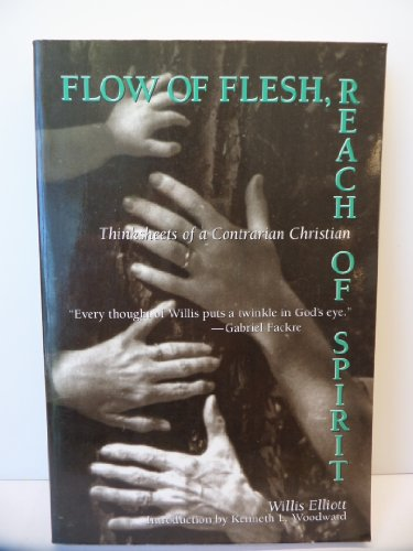 9780802808134: Flow of Flesh, Reach of Spirit: Thinksheets of a Contrarian Christian