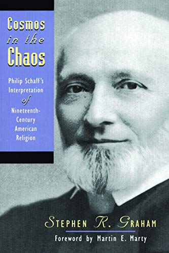 Cosmos in the Chaos: Philip Schaff's Interpretation of Nineteenth Century American Religion