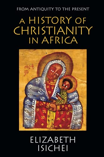 A History of Christianity in Africa: From: Isichei, Elizabeth