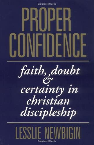 Proper Confidence: Faith, Doubt, and Certainty in Christian Discipleship (0802808565) by Lesslie Newbigin