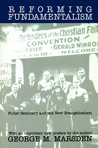 9780802808707: Reforming Fundamentalism: Fuller Seminary and the New Evangelicalism