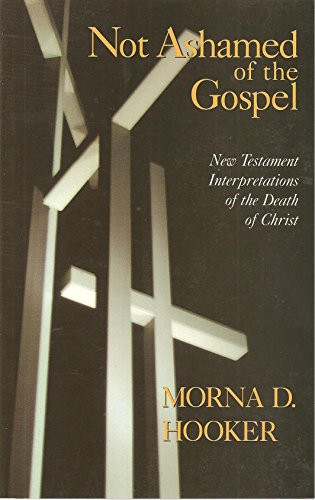 9780802808875: Not Ashamed of the Gospel: New Testament Interpretations of the Death of Christ (Didsbury Lectures)