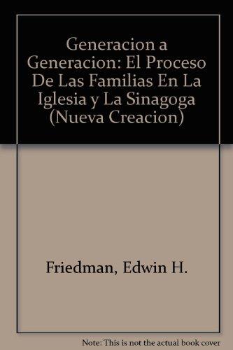 Generacion a Generacion: El Proceso De Las Familias En LA Iglesia Y LA Sinagoga (Nueva Creacion) (Spanish Edition) (0802809367) by Edwin H. Friedman