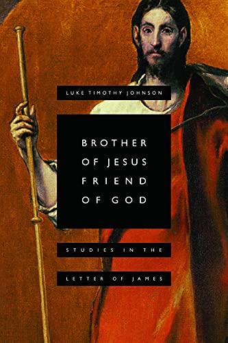 Brother of Jesus, Friend of God: Studies in the Letter of James: Luke Timothy Johnson