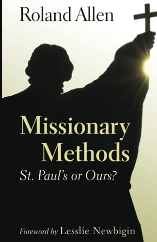 Missionary Methods: St. Paul's or Ours?: Roland Allen