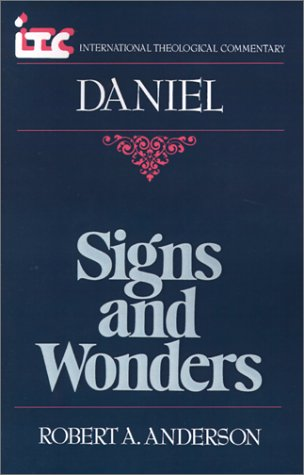 Signs and Wonders: A Commentary on the Book of Daniel (International Theological Commentary)