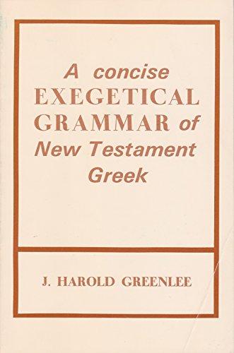 Concise Exegetical Grammar of New Testament Greek: J. Harold Greenlee