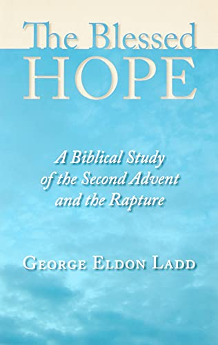 9780802811110: The Blessed Hope: A Biblical Study of the Second Advent and the Rapture