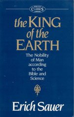 9780802811721: The King of the Earth: The Nobility of Man According to the Bible and Science