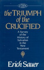 The Triumph of the Crucified: A Survey of the History of Salvation in the New Testament: Erich ...