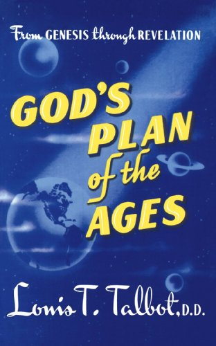 God's Plan of the Ages: A Comprehensive: Louis T. Talbot,