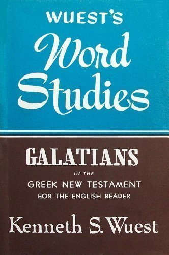 Word Studies: Galatians in the Greek New Testament (0802812325) by Wuest, Kenneth S.