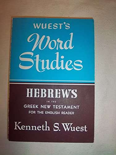 Hebrews in the Greek New Testament for the English Reader (Wuest's Word Studies) (9780802812353) by Kenneth S Wuest