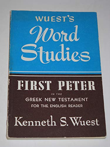 Word Studies: First Peter in the Greek New Testament (9780802812377) by Wuest, Kenneth S.