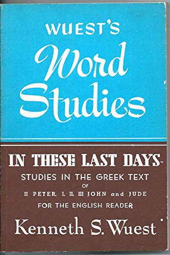 In These Last Days (Wuest's Word Studies series) (9780802812384) by Wuest, Kenneth S.