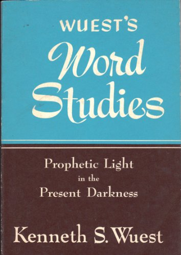 Word Studies: Prophetic Light in the Present Darkness (9780802812391) by Kenneth S. Wuest
