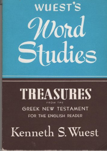 Word Studies: Treasures from the Greek New Testament (0802812430) by Kenneth S. Wuest