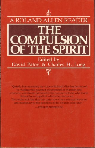 9780802812612: The compulsion of the spirit: A Roland Allen reader