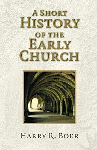 A Short History of the Early Church: Boer, Harry R.