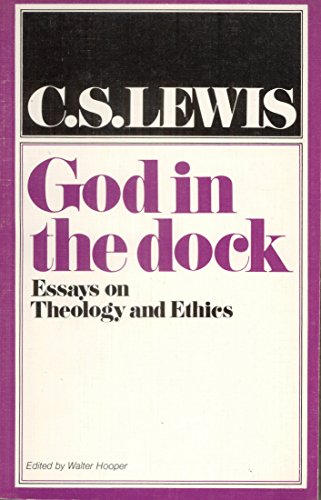 God In The Dock: Essays On Theology And Ethics: C. S. Lewis
