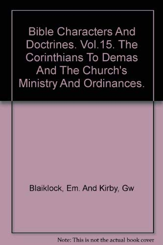 9780802814715: The Corinthians to Demas / The Church's Ministry and Ordinances [Bible Characters and Doctrines, Vol. XV]