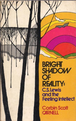 9780802815613: Bright Shadow of Reality: C.S. Lewis and the Feeling Intellect