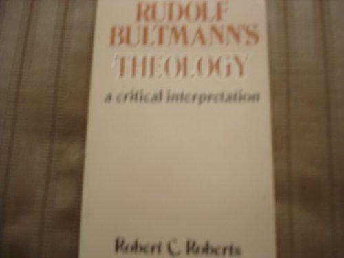 Rudolf Bultmann's Theology: A Critical Interpretation.: Robert Campbell Roberts.