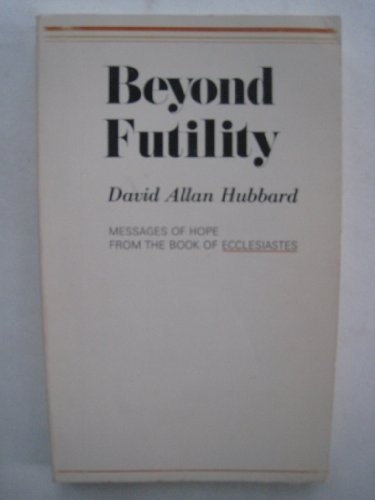 9780802816504: Beyond futility: Messages of hope from the Book of Ecclesiastes