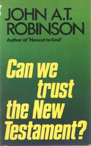 Can we trust the New Testament? (9780802816825) by John A. T Robinson
