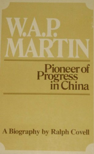 W. A. P. Martin, pioneer of progress in China (0802817157) by Ralph R Covell