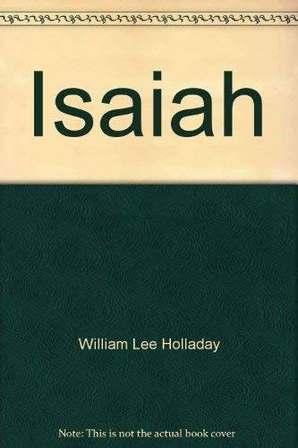 Isaiah, scroll of a prophetic heritage: Holladay, William Lee